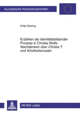 Erzahlen Als Identitatsbildender Prozess in Christa Wolfs 'Nachdenken Uber Christa T.' Und 'Kindheitsmuster' By Diesing, Antje